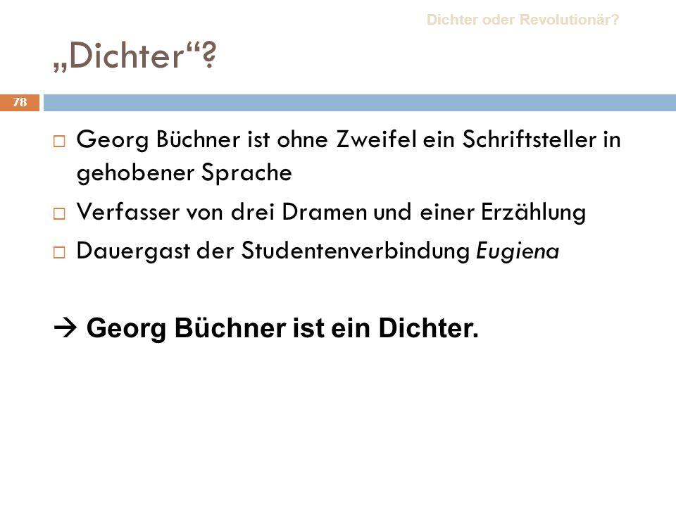 78 Dichter? Georg Büchner ist ohne Zweifel ein Schriftsteller in gehobener Sprache Verfasser von drei Dramen und einer Erzählung Dauergast der Student
