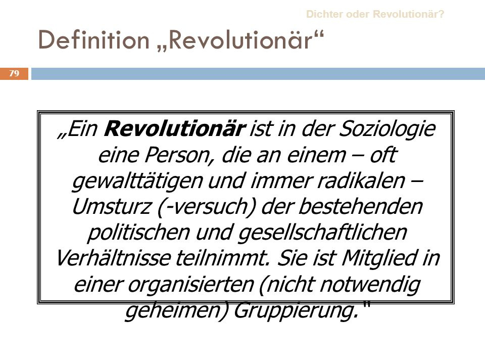 79 Definition Revolutionär Ein Revolutionär ist in der Soziologie eine Person, die an einem – oft gewalttätigen und immer radikalen – Umsturz (-versuch) der bestehenden politischen und gesellschaftlichen Verhältnisse teilnimmt.