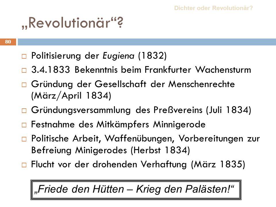 80 Revolutionär? Politisierung der Eugiena (1832) 3.4.1833 Bekenntnis beim Frankfurter Wachensturm Gründung der Gesellschaft der Menschenrechte (März/