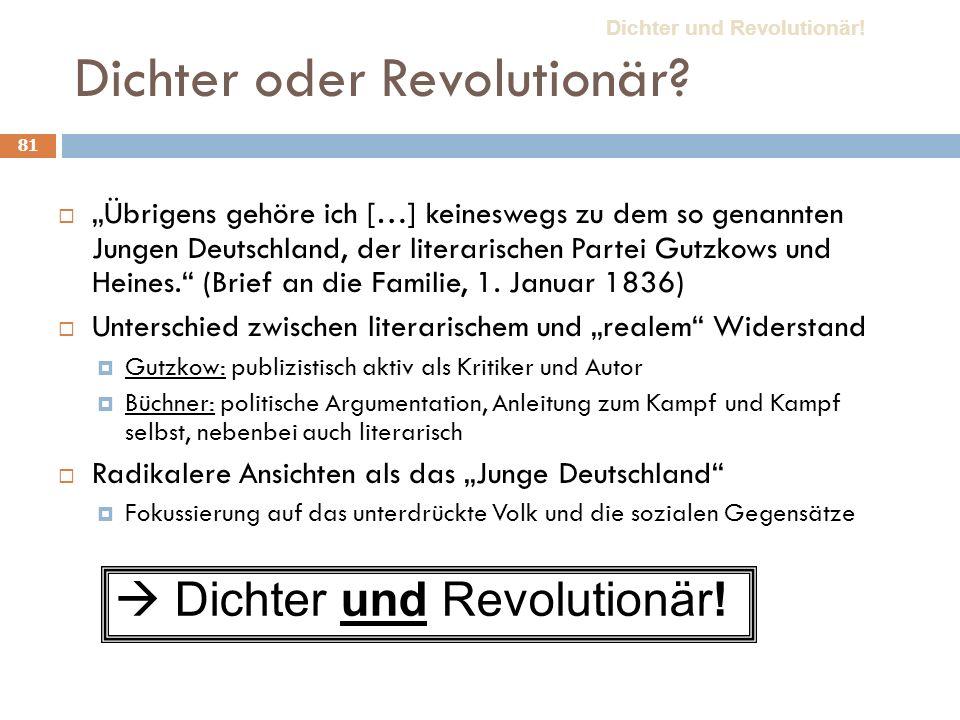 81 Dichter oder Revolutionär? Übrigens gehöre ich […] keineswegs zu dem so genannten Jungen Deutschland, der literarischen Partei Gutzkows und Heines.