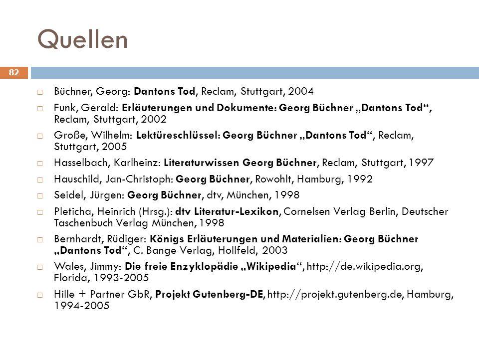 82 Quellen Büchner, Georg: Dantons Tod, Reclam, Stuttgart, 2004 Funk, Gerald: Erläuterungen und Dokumente: Georg Büchner Dantons Tod, Reclam, Stuttgar
