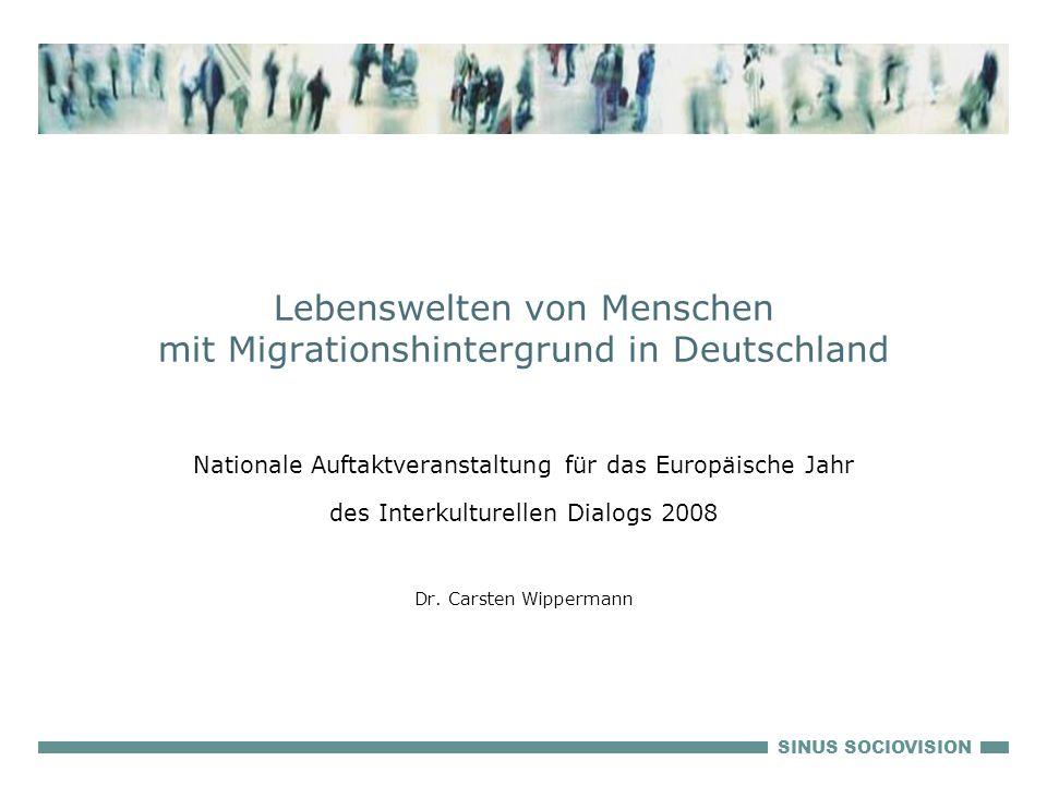 SINUS SOCIOVISION Lebenswelten von Menschen mit Migrationshintergrund in Deutschland Nationale Auftaktveranstaltung für das Europäische Jahr des Inter