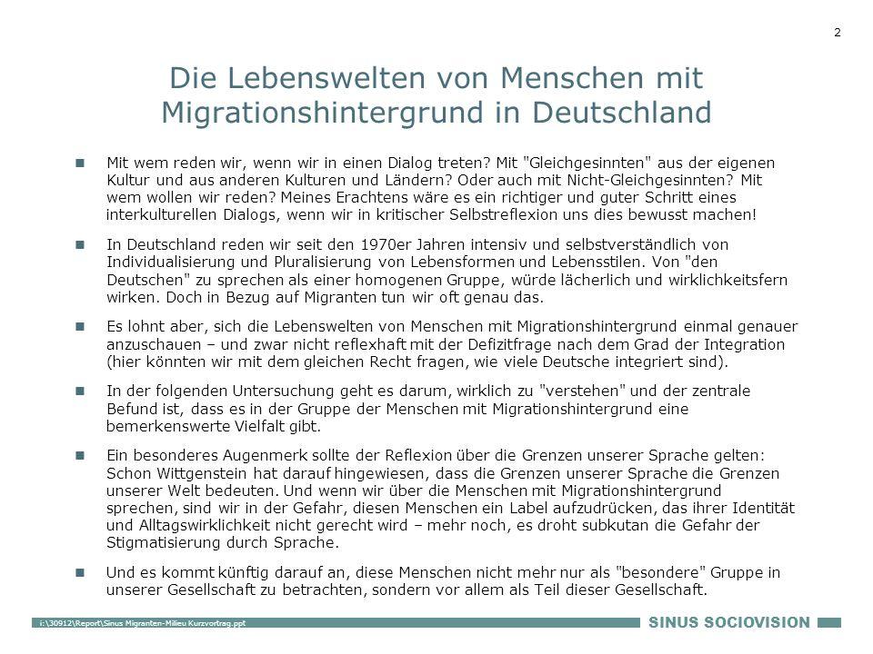 SINUS SOCIOVISION 2 i:\30912\Report\Sinus Migranten-Milieu Kurzvortrag.ppt Die Lebenswelten von Menschen mit Migrationshintergrund in Deutschland Mit wem reden wir, wenn wir in einen Dialog treten.