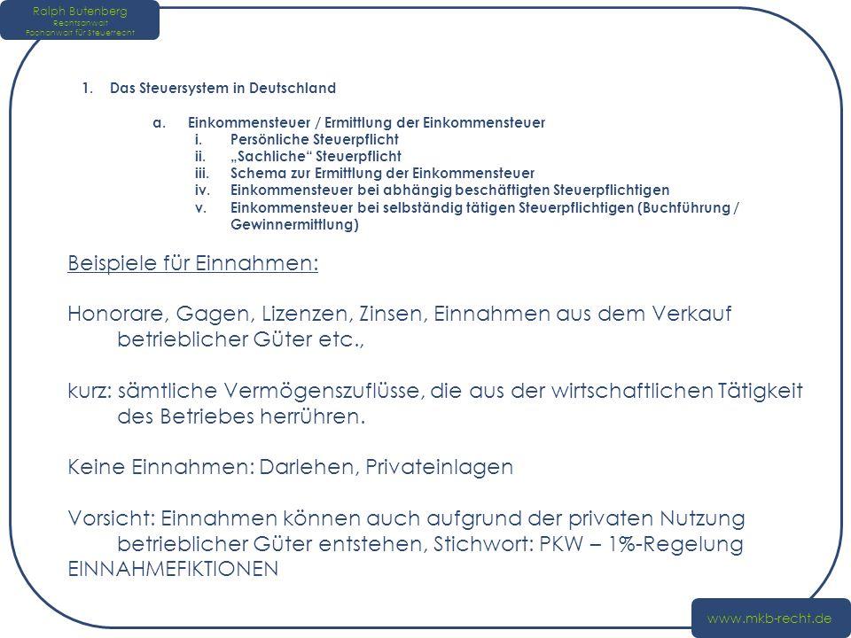 Ralph Butenberg Rechtsanwalt Fachanwalt für Steuerrecht www.mkb-recht.de 1. Das Steuersystem in Deutschland a.Einkommensteuer / Ermittlung der Einkomm