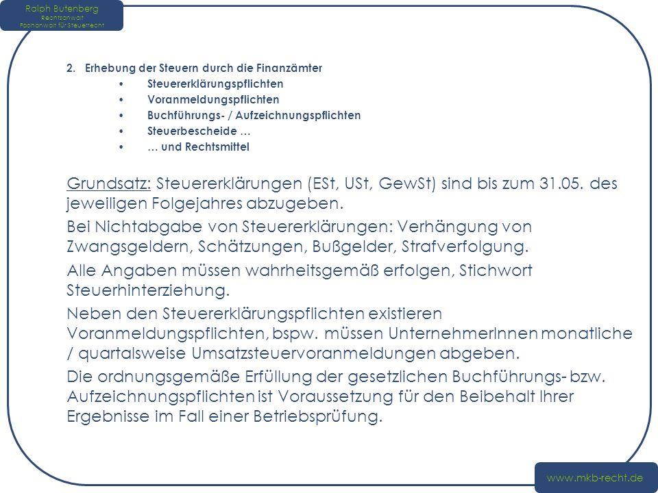 Ralph Butenberg Rechtsanwalt Fachanwalt für Steuerrecht www.mkb-recht.de 2. Erhebung der Steuern durch die Finanzämter Steuererklärungspflichten Voran