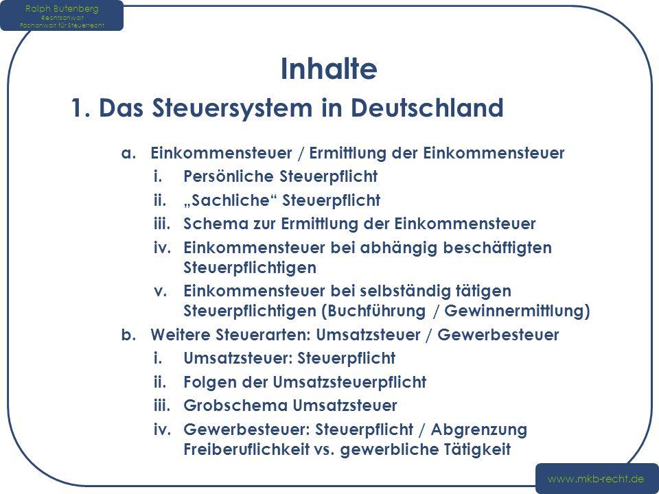 Inhalte 1. Das Steuersystem in Deutschland a.Einkommensteuer / Ermittlung der Einkommensteuer i.Persönliche Steuerpflicht ii.Sachliche Steuerpflicht i
