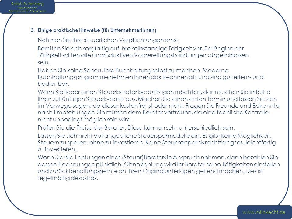 Ralph Butenberg Rechtsanwalt Fachanwalt für Steuerrecht www.mkb-recht.de 3. Einige praktische Hinweise (für UnternehmerInnen) Nehmen Sie Ihre steuerli