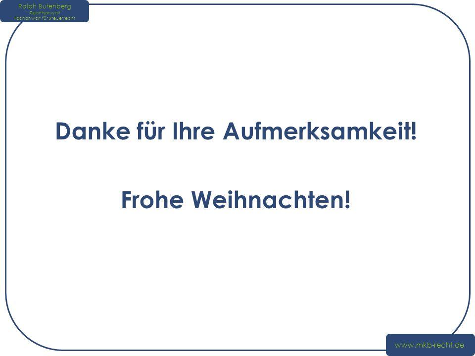 Ralph Butenberg Rechtsanwalt Fachanwalt für Steuerrecht www.mkb-recht.de Danke für Ihre Aufmerksamkeit! Frohe Weihnachten!