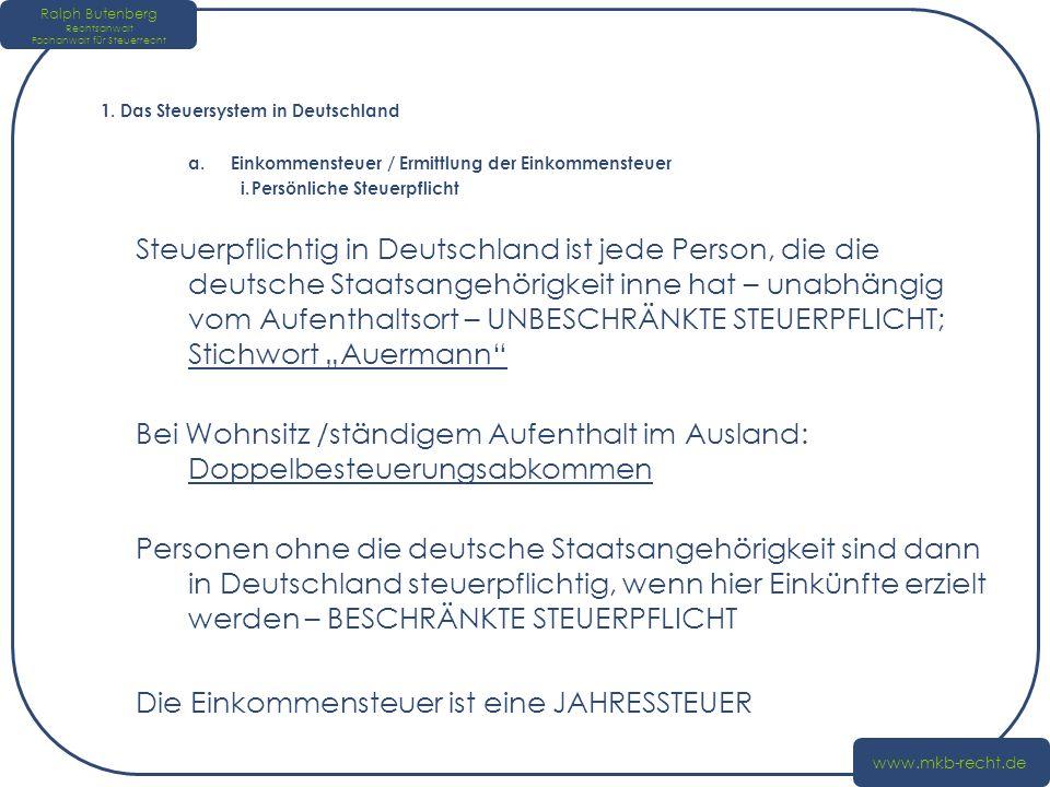 1. Das Steuersystem in Deutschland a.Einkommensteuer / Ermittlung der Einkommensteuer i.Persönliche Steuerpflicht Steuerpflichtig in Deutschland ist j