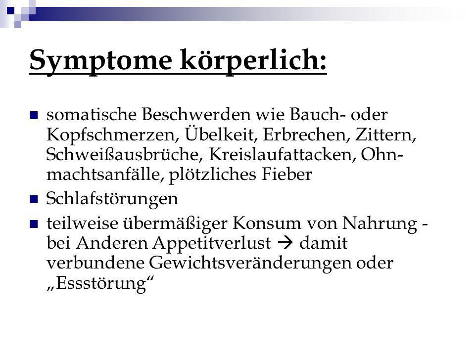 Symptome körperlich: somatische Beschwerden wie Bauch- oder Kopfschmerzen, Übelkeit, Erbrechen, Zittern, Schweißausbrüche, Kreislaufattacken, Ohn- mac
