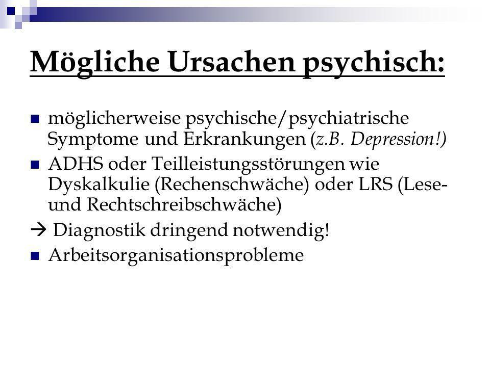 Mögliche Ursachen psychisch: möglicherweise psychische/psychiatrische Symptome und Erkrankungen ( z.B. Depression!) ADHS oder Teilleistungsstörungen w