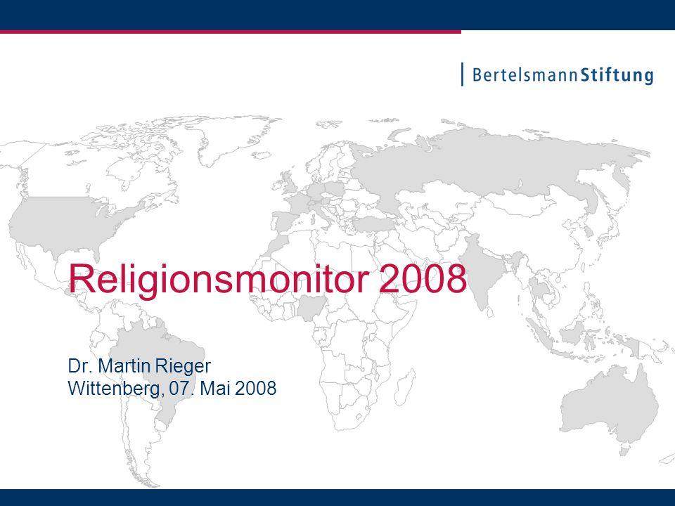Religionsmonitor 2008 Dr. Martin Rieger Wittenberg, 07. Mai 2008