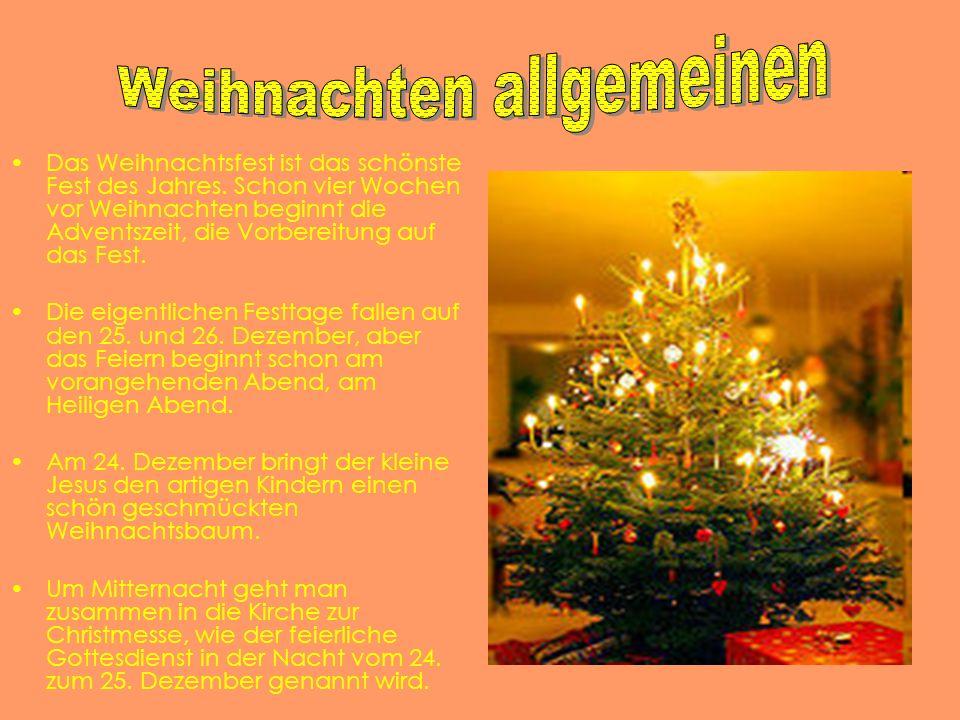 Das Weihnachtsfest ist das schönste Fest des Jahres. Schon vier Wochen vor Weihnachten beginnt die Adventszeit, die Vorbereitung auf das Fest. Die eig