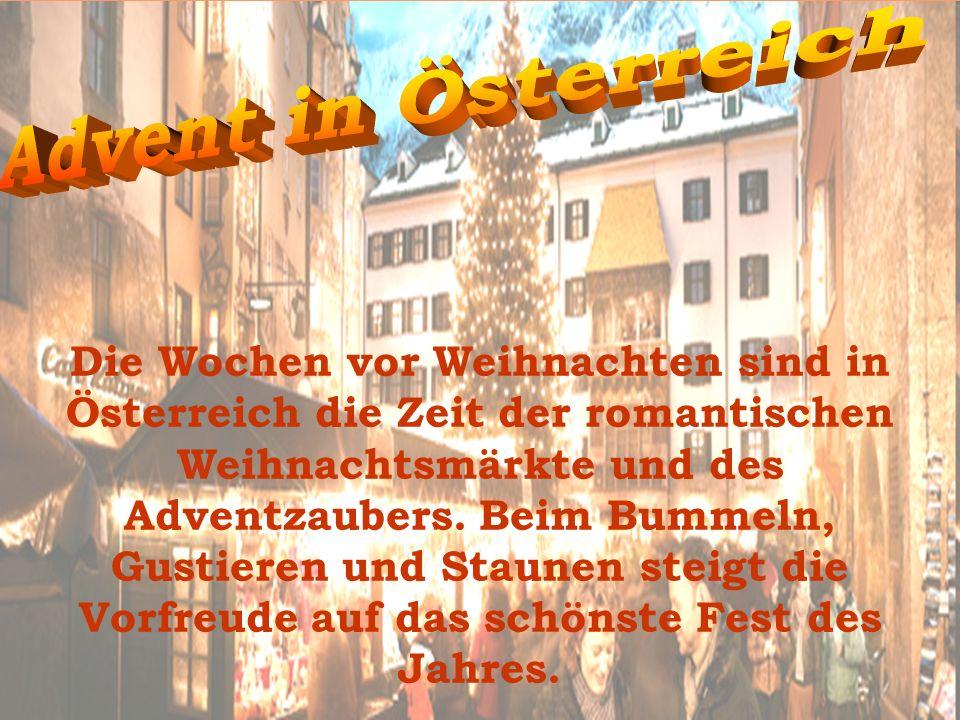 Die Wochen vor Weihnachten sind in Österreich die Zeit der romantischen Weihnachtsmärkte und des Adventzaubers. Beim Bummeln, Gustieren und Staunen st