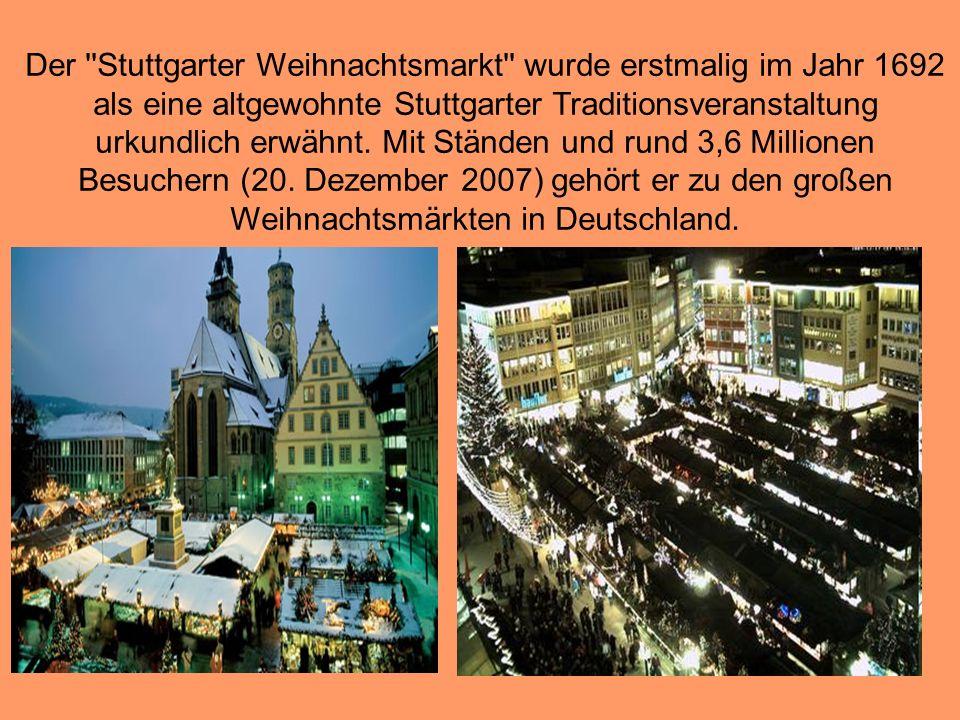 Der ''Stuttgarter Weihnachtsmarkt'' wurde erstmalig im Jahr 1692 als eine altgewohnte Stuttgarter Traditionsveranstaltung urkundlich erwähnt. Mit Stän
