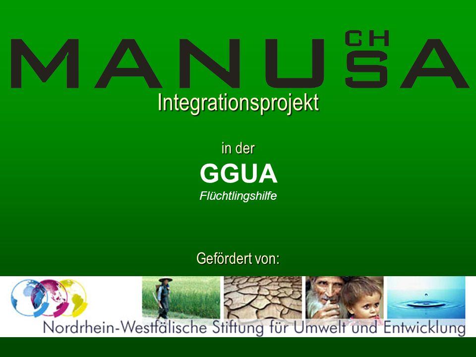 Integrationsprojekt in der Integrationsprojekt in der GGUA Flüchtlingshilfe Gefördert von: