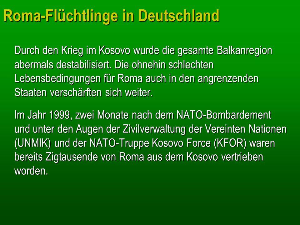 Roma-Flüchtlinge in Deutschland Durch den Krieg im Kosovo wurde die gesamte Balkanregion abermals destabilisiert. Die ohnehin schlechten Lebensbedingu