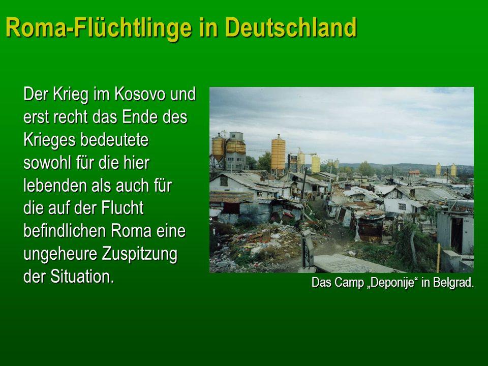 Roma-Flüchtlinge in Deutschland Der Krieg im Kosovo und erst recht das Ende des Krieges bedeutete sowohl für die hier lebenden als auch für die auf de