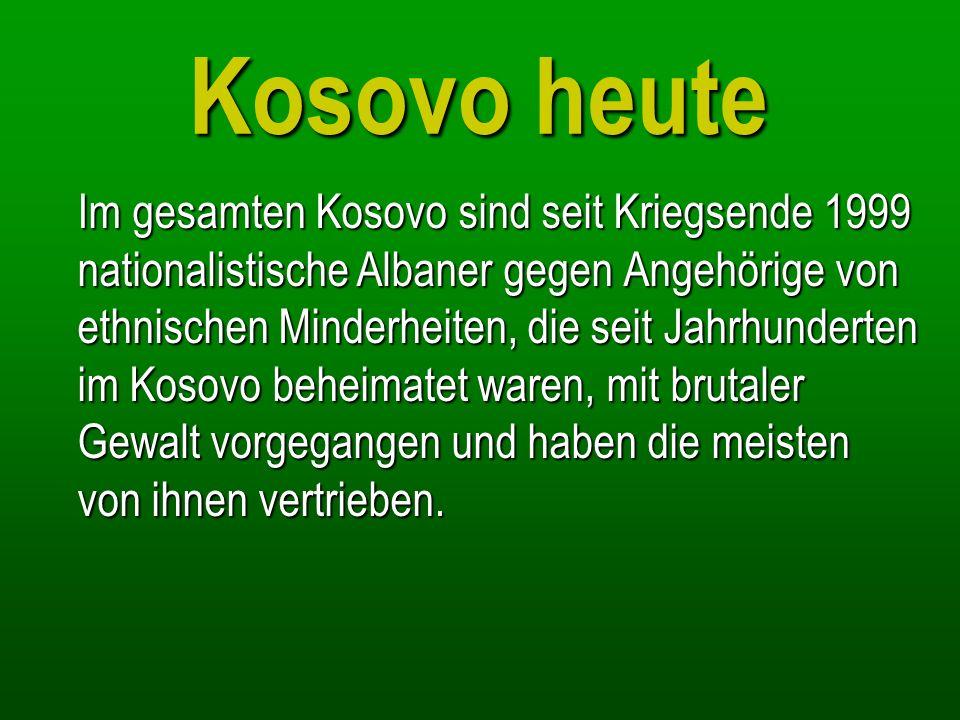 Kosovo heute Im gesamten Kosovo sind seit Kriegsende 1999 nationalistische Albaner gegen Angehörige von ethnischen Minderheiten, die seit Jahrhunderte