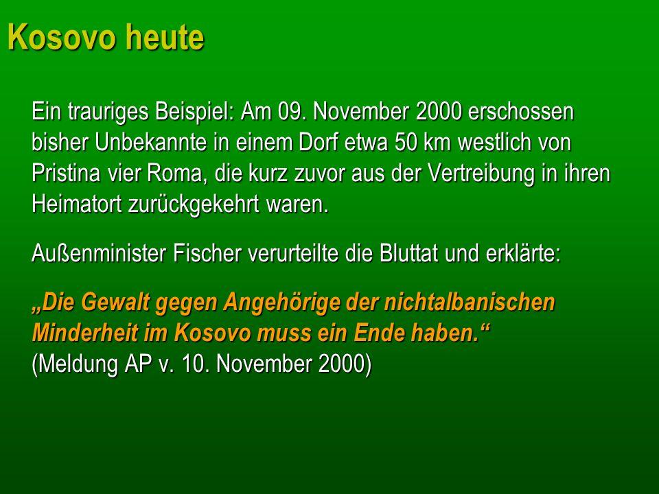 Kosovo heute Ein trauriges Beispiel: Am 09. November 2000 erschossen bisher Unbekannte in einem Dorf etwa 50 km westlich von Pristina vier Roma, die k