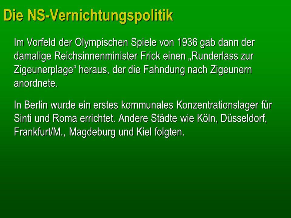 Die NS-Vernichtungspolitik Im Vorfeld der Olympischen Spiele von 1936 gab dann der damalige Reichsinnenminister Frick einen Runderlass zur Zigeunerpla