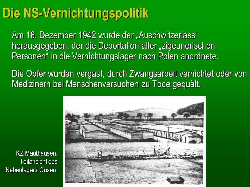 Die NS-Vernichtungspolitik Am 16. Dezember 1942 wurde der Auschwitzerlass herausgegeben, der die Deportation aller zigeunerischen Personen in die Vern