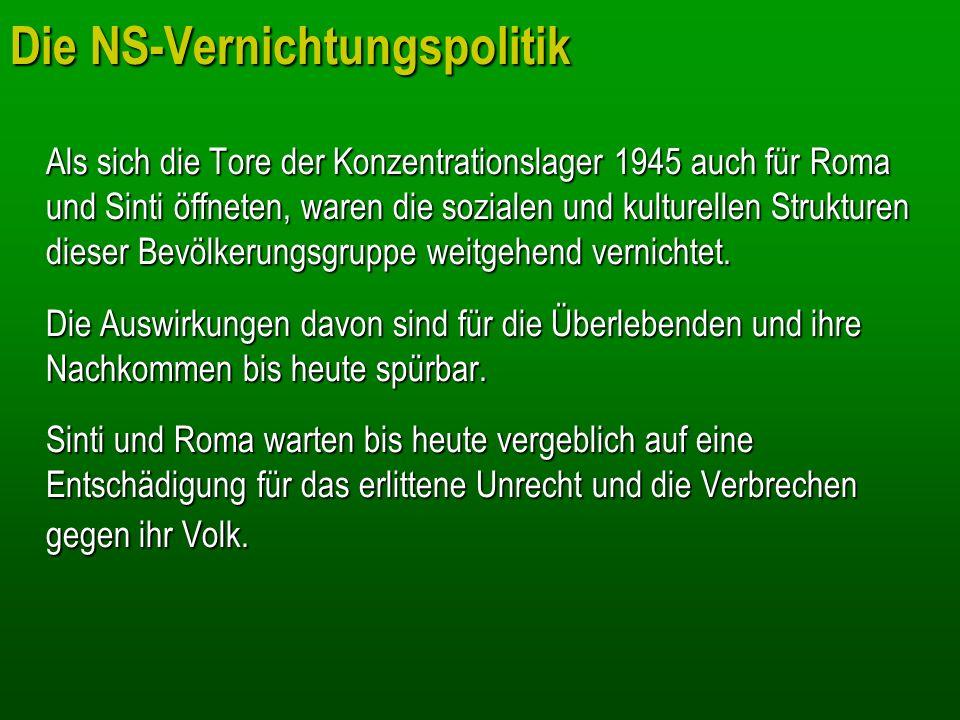 Die NS-Vernichtungspolitik Als sich die Tore der Konzentrationslager 1945 auch für Roma und Sinti öffneten, waren die sozialen und kulturellen Struktu