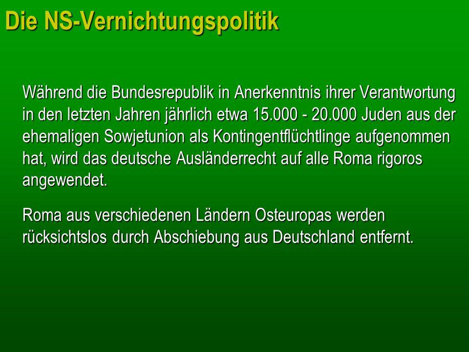 Die NS-Vernichtungspolitik Während die Bundesrepublik in Anerkenntnis ihrer Verantwortung in den letzten Jahren jährlich etwa 15.000 - 20.000 Juden au