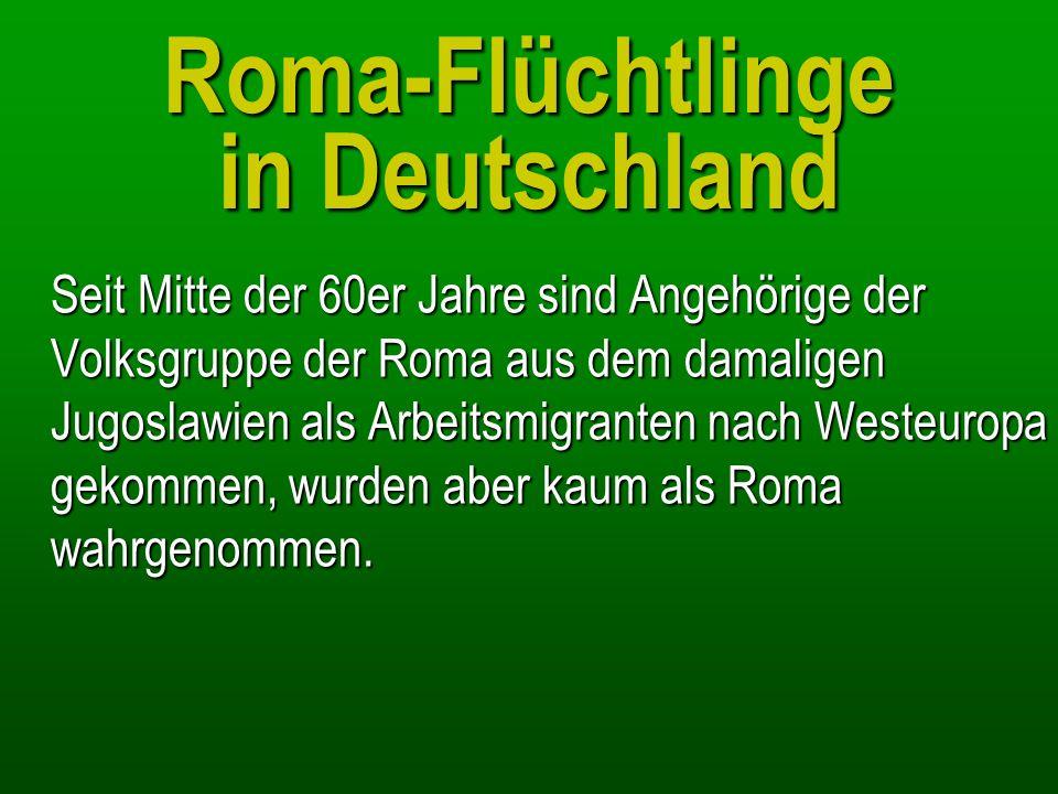 Roma-Flüchtlinge in Deutschland Erst durch die massiven Menschenrechtsverletzungen in Osteuropa und auf dem Balkan seit Ende der 80er Jahre kamen viele Roma als Flüchtlinge nach Westeuropa.