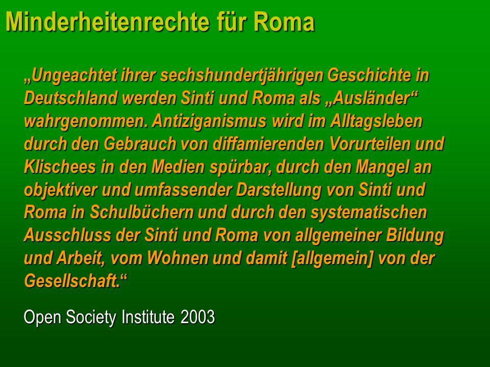 Minderheitenrechte für Roma Ungeachtet ihrer sechshundertjährigen Geschichte in Deutschland werden Sinti und Roma als Ausländer wahrgenommen. Antiziga