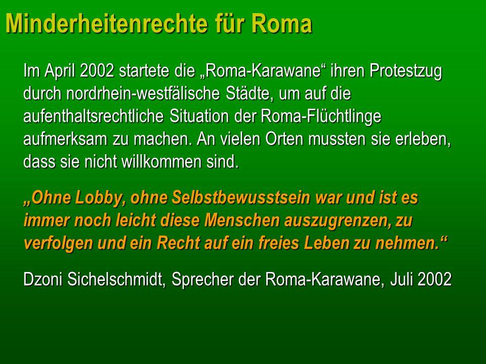 Minderheitenrechte für Roma Im April 2002 startete die Roma-Karawane ihren Protestzug durch nordrhein-westfälische Städte, um auf die aufenthaltsrecht