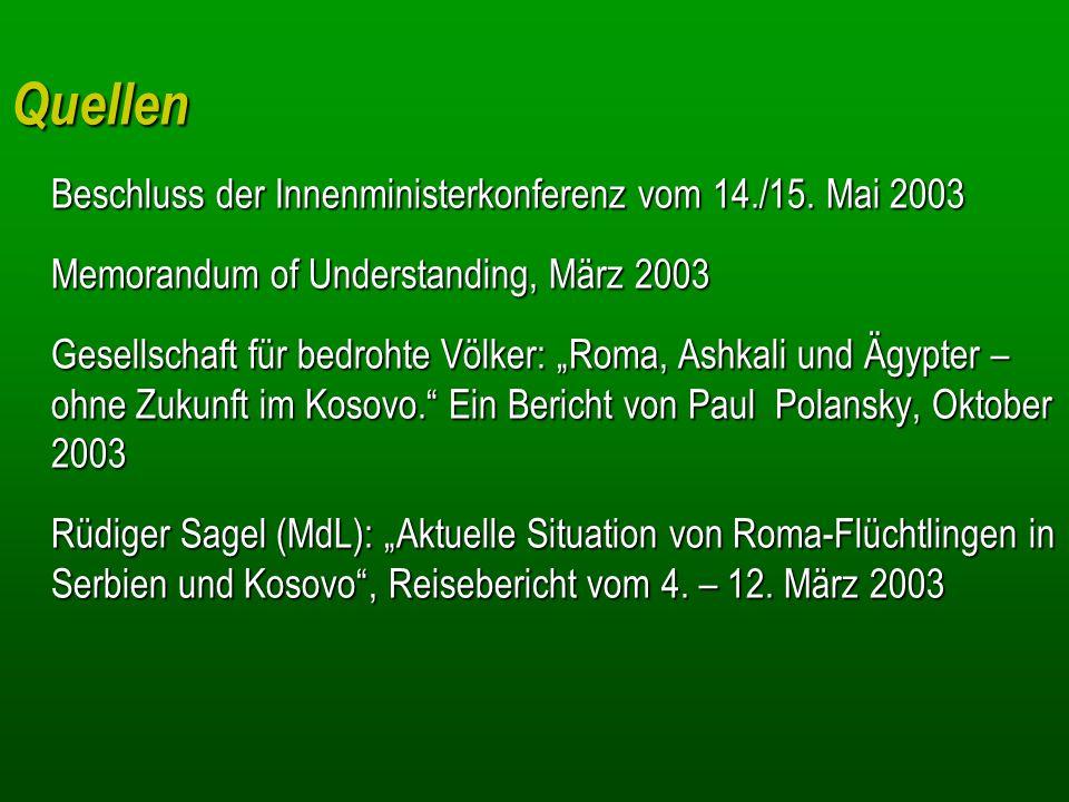 Quellen Beschluss der Innenministerkonferenz vom 14./15. Mai 2003 Memorandum of Understanding, März 2003 Gesellschaft für bedrohte Völker: Roma, Ashka