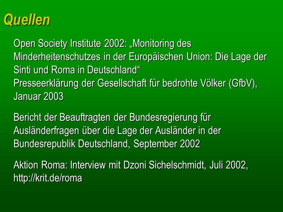 Quellen Open Society Institute 2002: Monitoring des Minderheitenschutzes in der Europäischen Union: Die Lage der Sinti und Roma in Deutschland Pressee