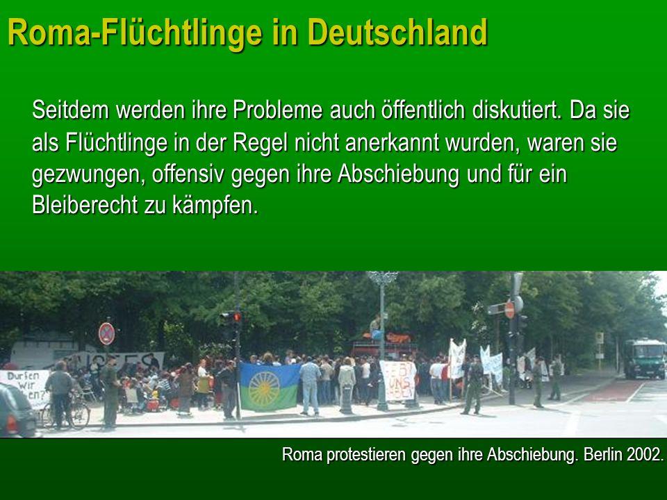 Roma-Flüchtlinge in Deutschland Seitdem werden ihre Probleme auch öffentlich diskutiert. Da sie als Flüchtlinge in der Regel nicht anerkannt wurden, w