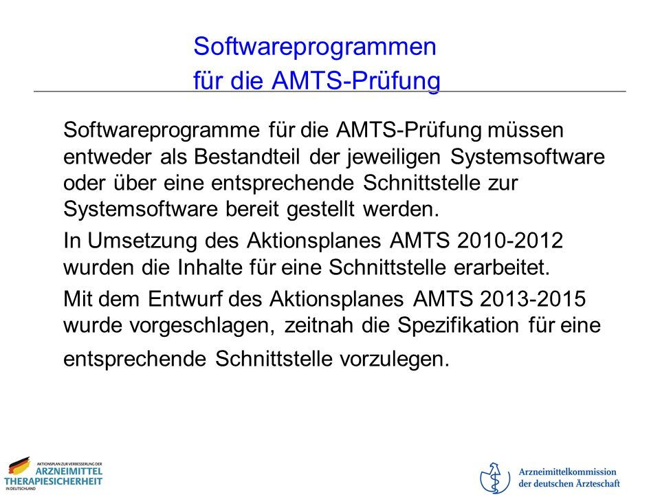 Softwareprogrammen für die AMTS-Prüfung Softwareprogramme für die AMTS-Prüfung müssen entweder als Bestandteil der jeweiligen Systemsoftware oder über