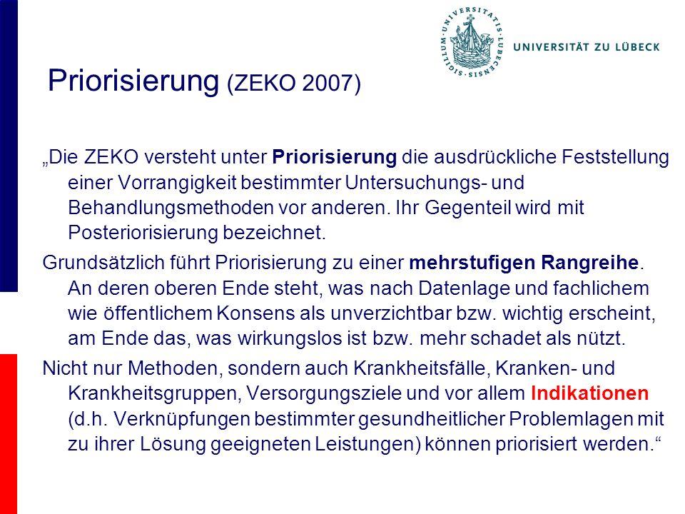Priorisierung (ZEKO 2007) Die ZEKO versteht unter Priorisierung die ausdrückliche Feststellung einer Vorrangigkeit bestimmter Untersuchungs- und Behandlungsmethoden vor anderen.
