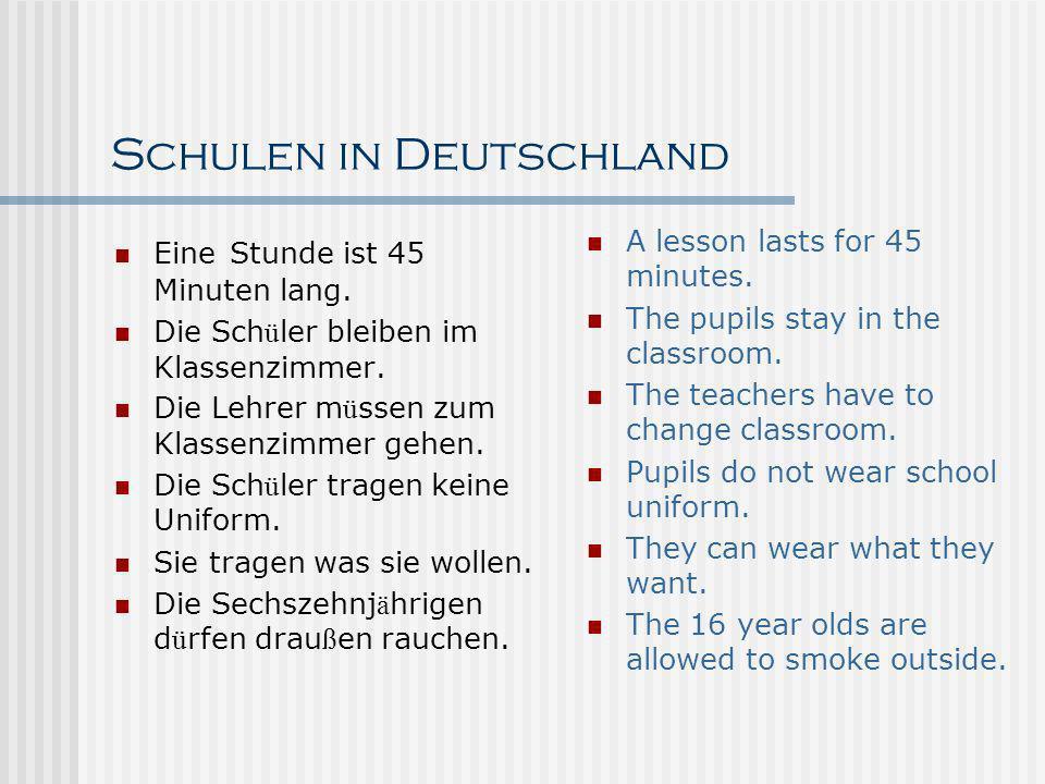 Schulen in Deutschland Eine Stunde ist 45 Minuten lang. Die Sch ü ler bleiben im Klassenzimmer. Die Lehrer m ü ssen zum Klassenzimmer gehen. Die Sch ü