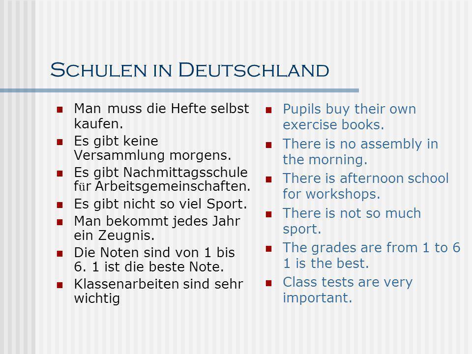 Schulen in Deutschland Man muss die Hefte selbst kaufen. Es gibt keine Versammlung morgens. Es gibt Nachmittagsschule f ü r Arbeitsgemeinschaften. Es