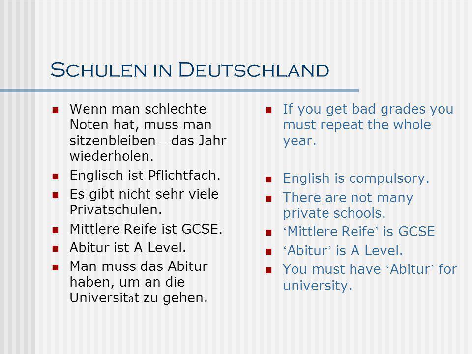 Schulen in Deutschland Wenn man schlechte Noten hat, muss man sitzenbleiben – das Jahr wiederholen. Englisch ist Pflichtfach. Es gibt nicht sehr viele