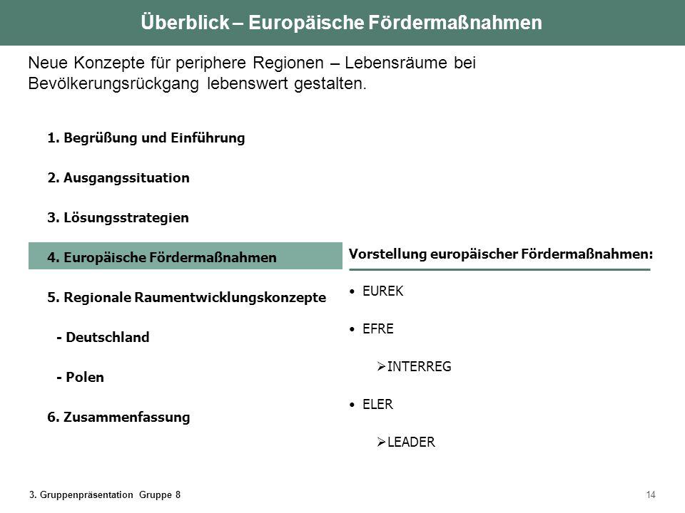 3. Gruppenpräsentation Gruppe 814 1. Begrüßung und Einführung 2. Ausgangssituation 3. Lösungsstrategien 4. Europäische Fördermaßnahmen 5. Regionale Ra