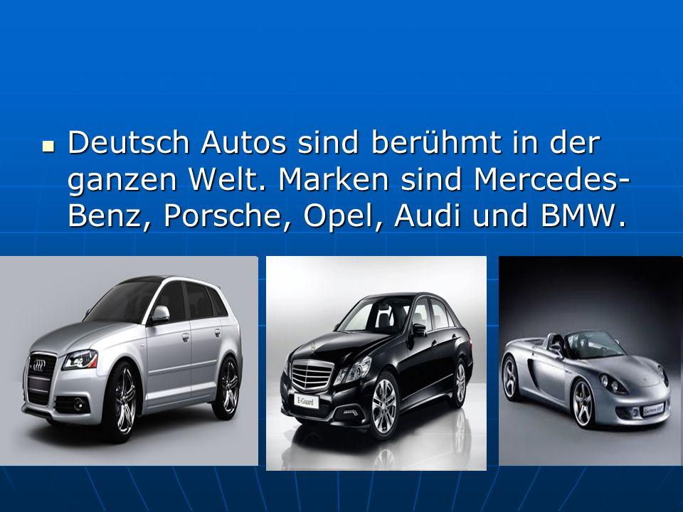 Deutsch Autos sind berühmt in der ganzen Welt. Marken sind Mercedes- Benz, Porsche, Opel, Audi und BMW. Deutsch Autos sind berühmt in der ganzen Welt.