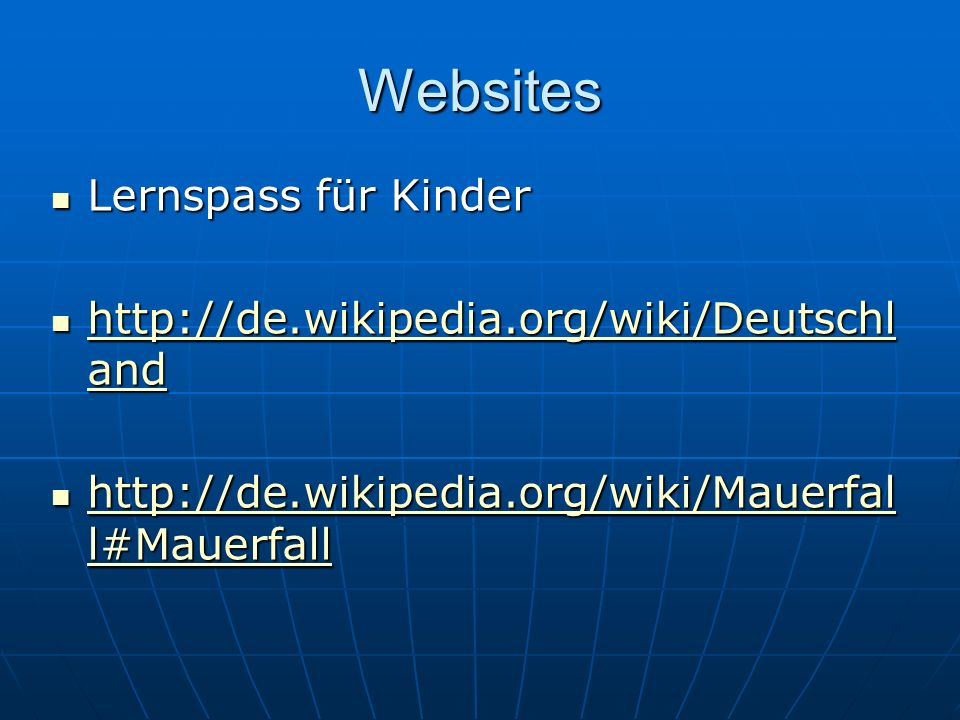 Websites Lernspass für Kinder Lernspass für Kinder http://de.wikipedia.org/wiki/Deutschl and http://de.wikipedia.org/wiki/Deutschl and http://de.wikip