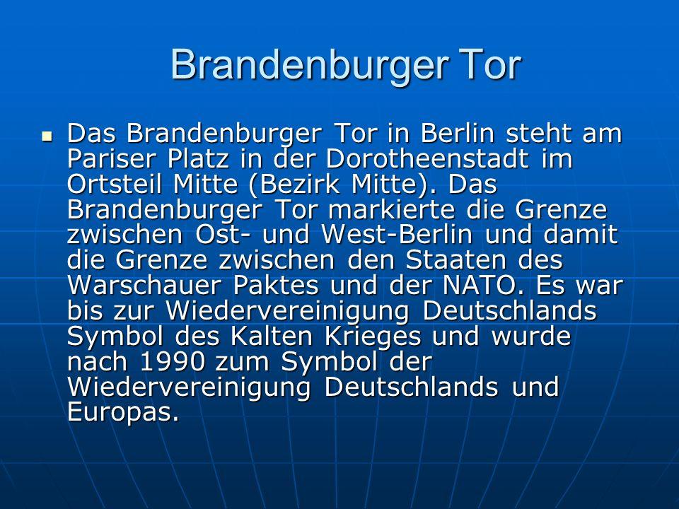 Brandenburger Tor Brandenburger Tor Das Brandenburger Tor in Berlin steht am Pariser Platz in der Dorotheenstadt im Ortsteil Mitte (Bezirk Mitte). Das