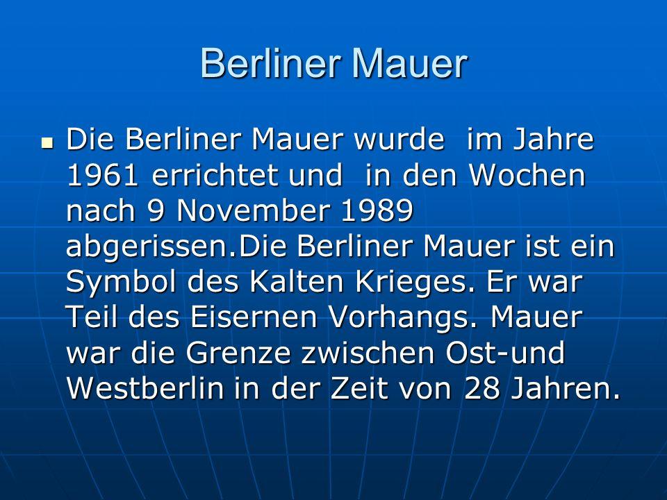 Berliner Mauer Die Berliner Mauer wurde im Jahre 1961 errichtet und in den Wochen nach 9 November 1989 abgerissen.Die Berliner Mauer ist ein Symbol de
