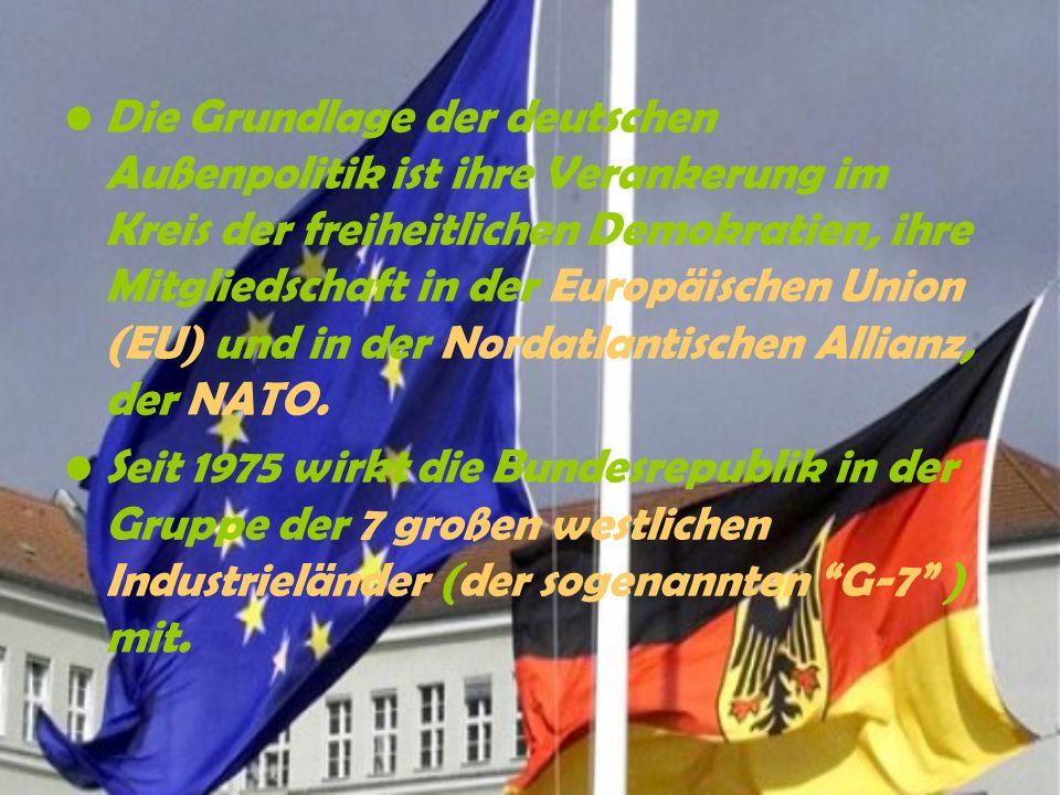 Die Grundlage der deutschen Außenpolitik ist ihre Verankerung im Kreis der freiheitlichen Demokratien, ihre Mitgliedschaft in der Europäischen Union (