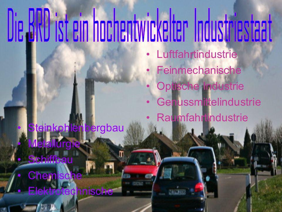 Steinkohlenbergbau Metallurgie Schiffbau Chemische Elektrotechnische Luftfahrtindustrie Feinmechanische Optische Industrie Genussmittelindustrie Raumf