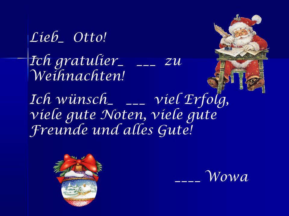 Lieb_ Otto. Ich gratulier_ ___ zu Weihnachten.
