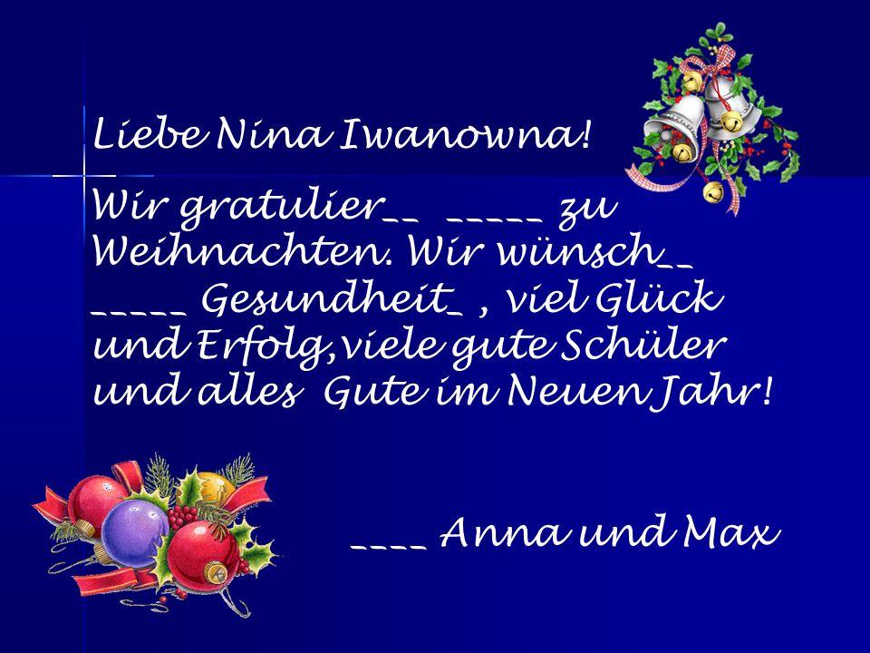 Liebe Nina Iwanowna. Wir gratulier__ _____ zu Weihnachten.