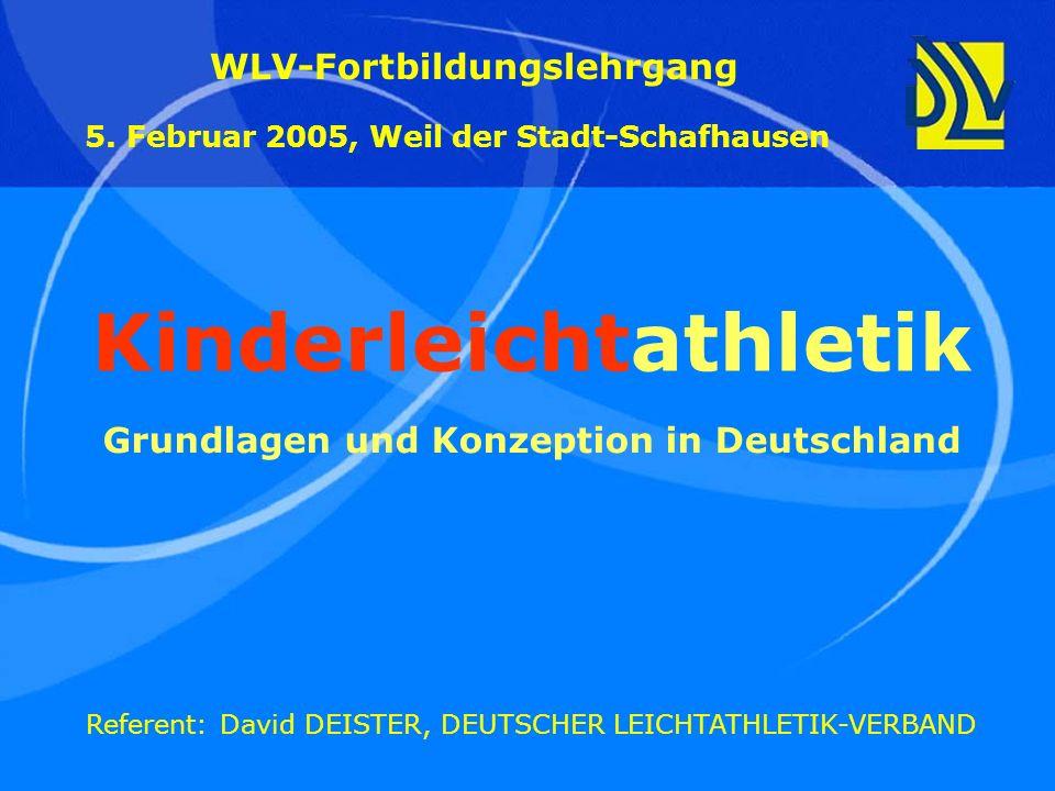 Kinderleichtathletik Grundlagen und Konzeption in Deutschland WLV-Fortbildungslehrgang 5. Februar 2005, Weil der Stadt-Schafhausen Referent: David DEI