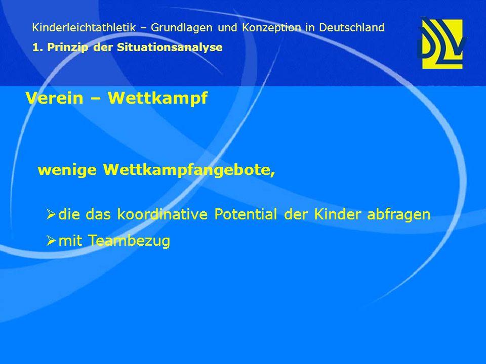 wenige Wettkampfangebote, Kinderleichtathletik – Grundlagen und Konzeption in Deutschland 1. Prinzip der Situationsanalyse Verein – Wettkampf die das